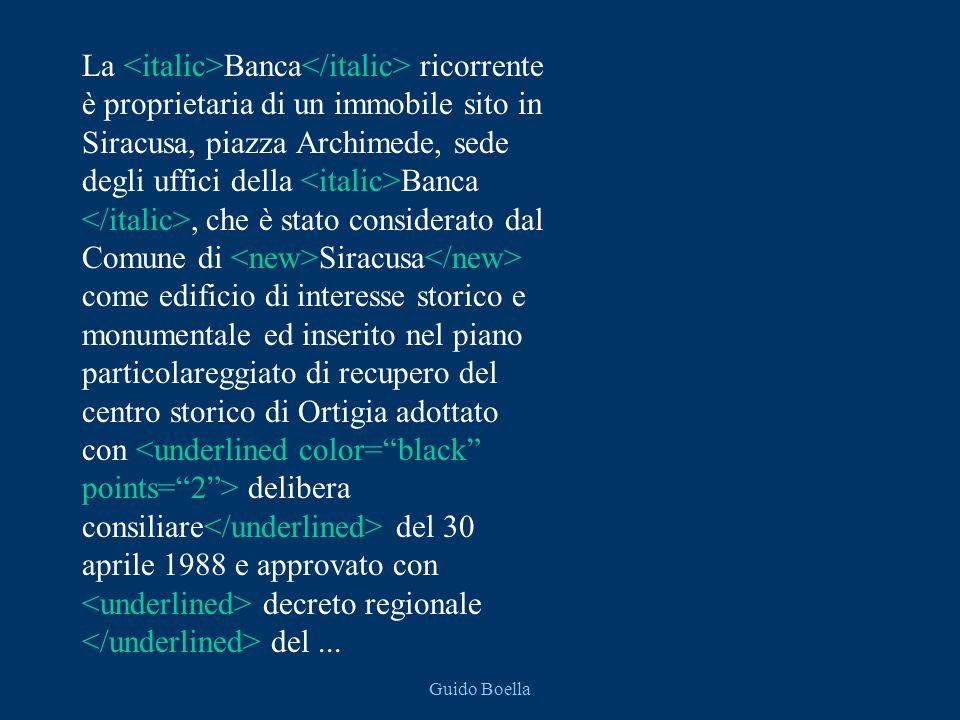 Guido Boella La Banca ricorrente è proprietaria di un immobile sito in Siracusa, piazza Archimede, sede degli uffici della Banca, che è stato consider