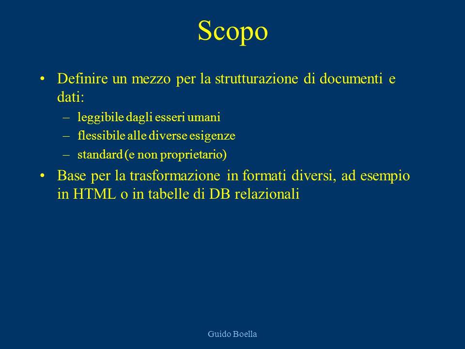 Guido Boella Scopo Definire un mezzo per la strutturazione di documenti e dati: –leggibile dagli esseri umani –flessibile alle diverse esigenze –standard (e non proprietario) Base per la trasformazione in formati diversi, ad esempio in HTML o in tabelle di DB relazionali