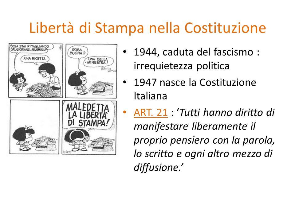 Libertà di Stampa nella Costituzione 1944, caduta del fascismo : irrequietezza politica 1947 nasce la Costituzione Italiana ART.