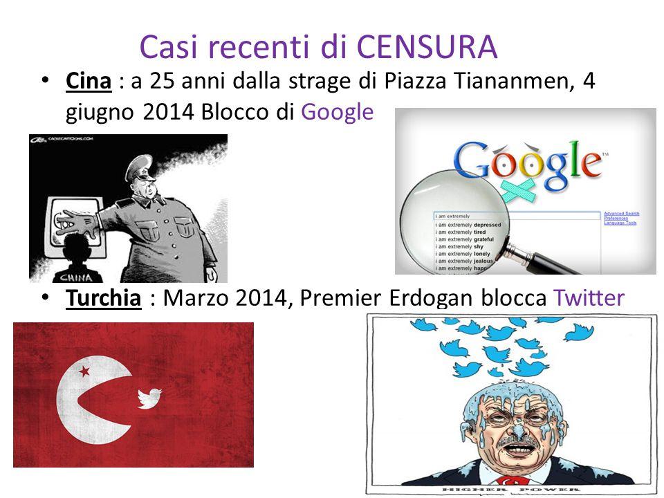 Casi recenti di CENSURA Cina : a 25 anni dalla strage di Piazza Tiananmen, 4 giugno 2014 Blocco di Google Turchia : Marzo 2014, Premier Erdogan blocca Twitter