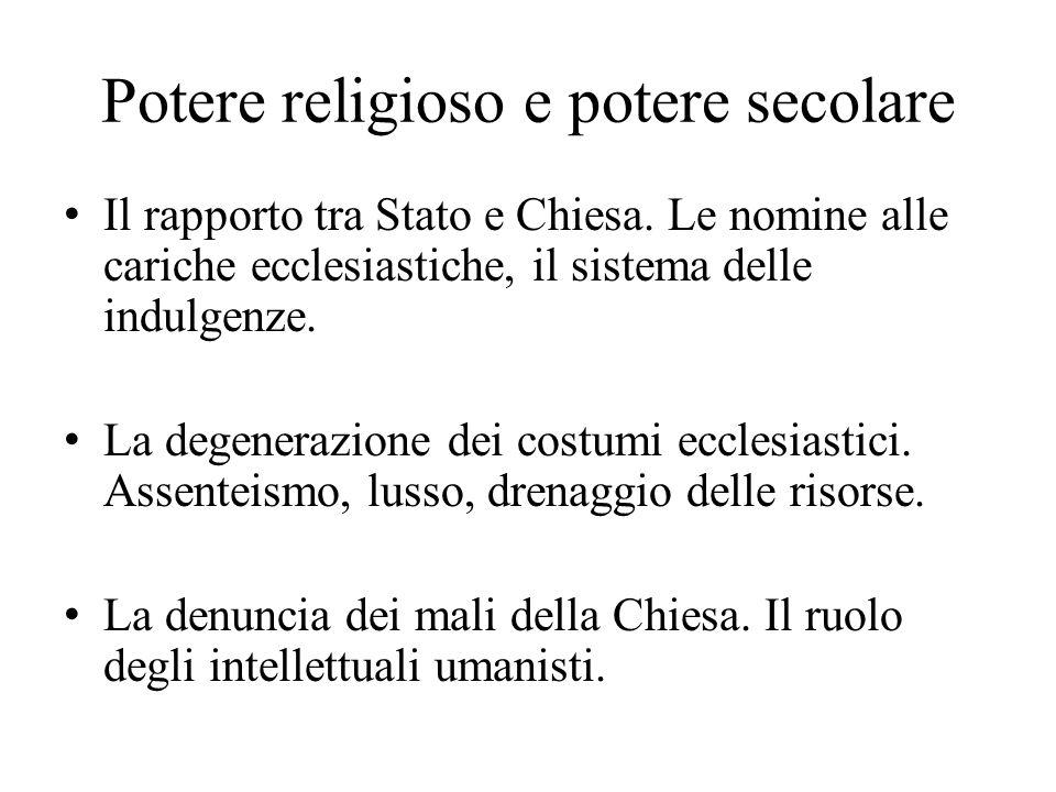 Potere religioso e potere secolare Il rapporto tra Stato e Chiesa. Le nomine alle cariche ecclesiastiche, il sistema delle indulgenze. La degenerazion