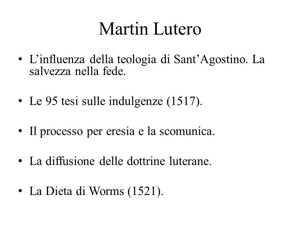 Martin Lutero L'influenza della teologia di Sant'Agostino. La salvezza nella fede. Le 95 tesi sulle indulgenze (1517). Il processo per eresia e la sco