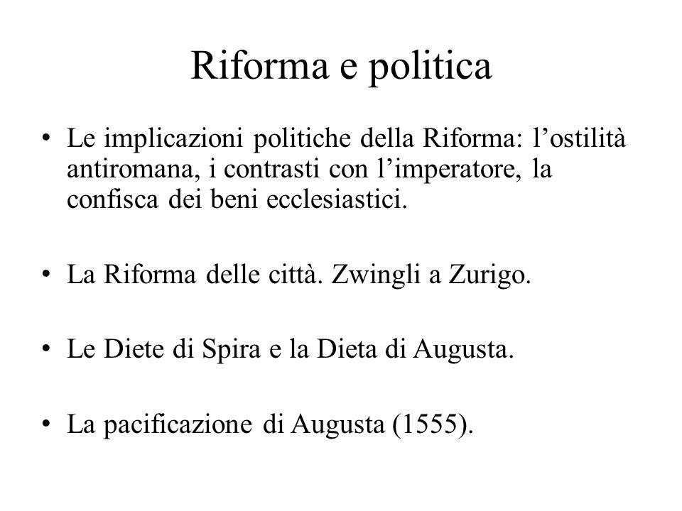 Riforma e politica Le implicazioni politiche della Riforma: l'ostilità antiromana, i contrasti con l'imperatore, la confisca dei beni ecclesiastici. L