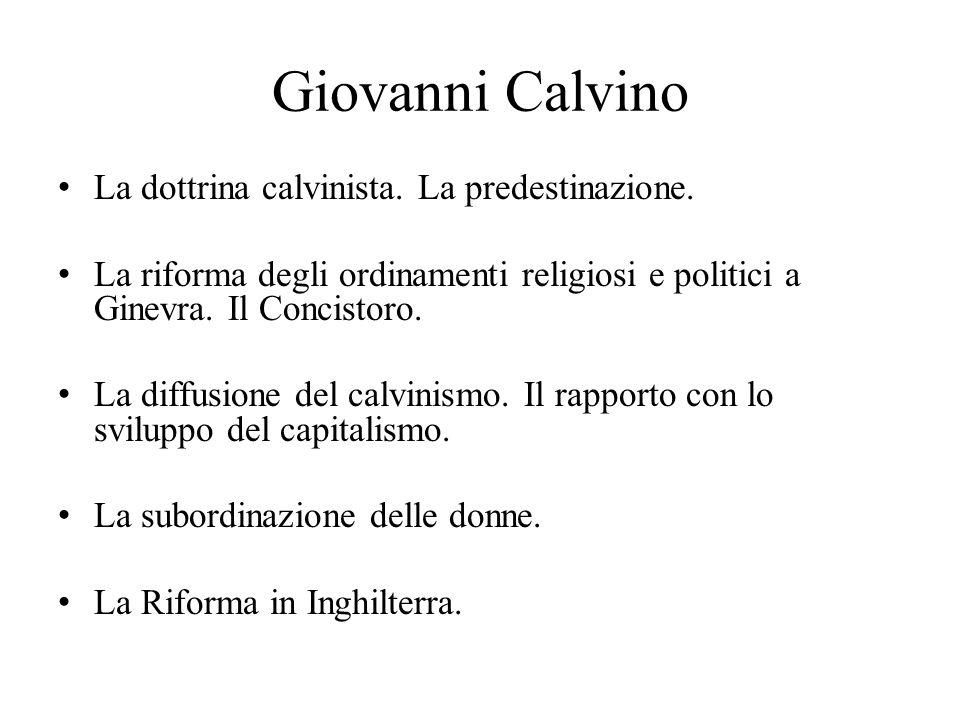 Giovanni Calvino La dottrina calvinista. La predestinazione. La riforma degli ordinamenti religiosi e politici a Ginevra. Il Concistoro. La diffusione