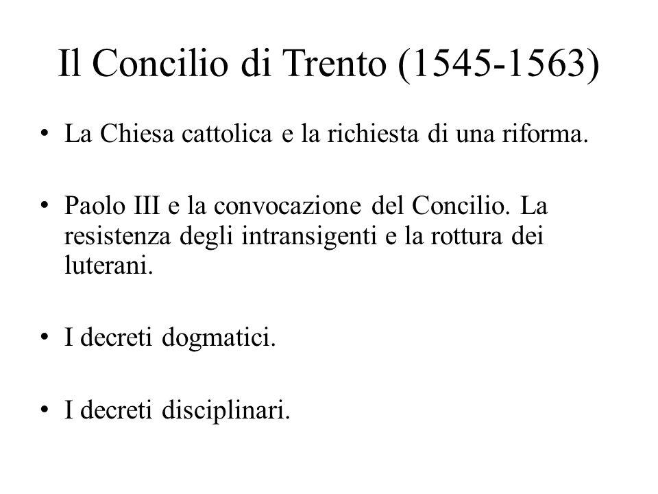 Il Concilio di Trento (1545-1563) La Chiesa cattolica e la richiesta di una riforma. Paolo III e la convocazione del Concilio. La resistenza degli int