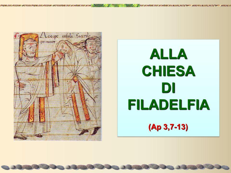 ALLACHIESADIFILADELFIA (Ap 3,7-13) ALLA CHIESA DI FILADELFIA (Ap 3,7-13)