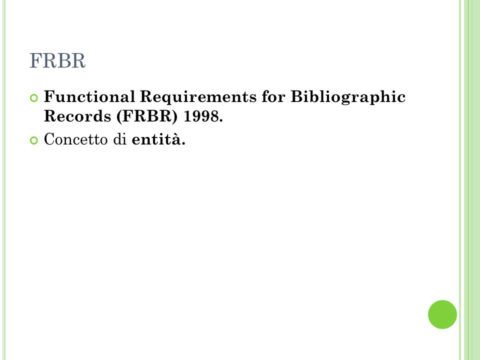 FRBR Functional Requirements for Bibliographic Records (FRBR) 1998. Concetto di entità.