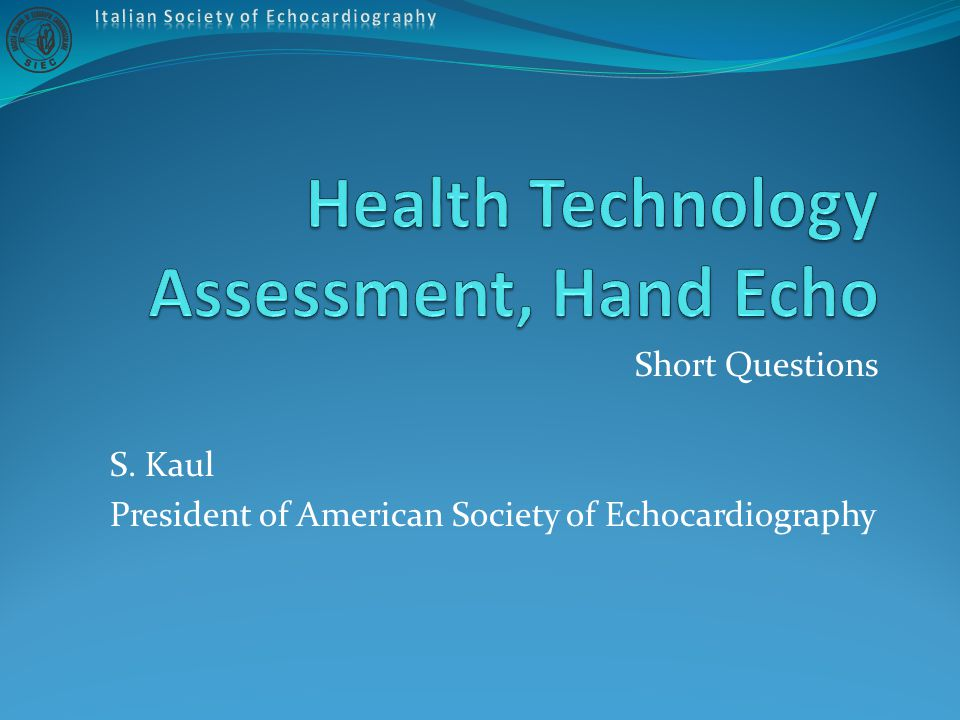 Short Questions S. Kaul President of American Society of Echocardiography