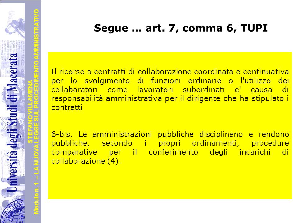 Università degli Studi di Perugia Modulo n. 1 – LA NUOVA LEGGE SUL PROCEDIMENTO AMMINISTRATIVO STEFANO VILLAMENA Segue … art. 7, comma 6, TUPI Il rico