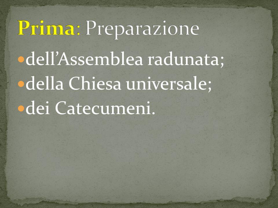 dell'Assemblea radunata; della Chiesa universale; dei Catecumeni.