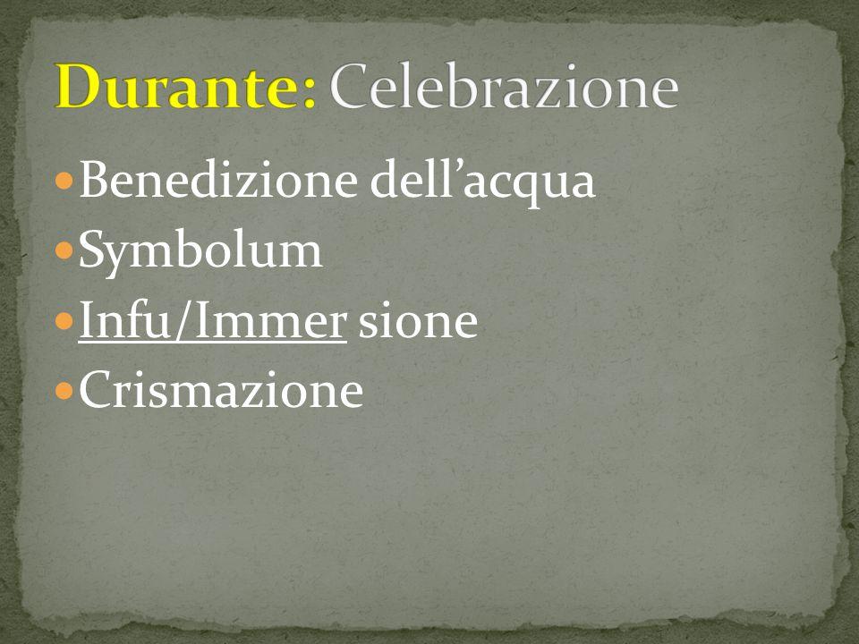 Benedizione dell'acqua Symbolum Infu/Immer sione Crismazione
