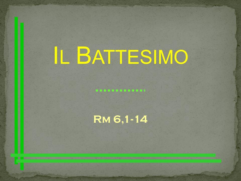 I L B ATTESIMO Rm 6,1-14