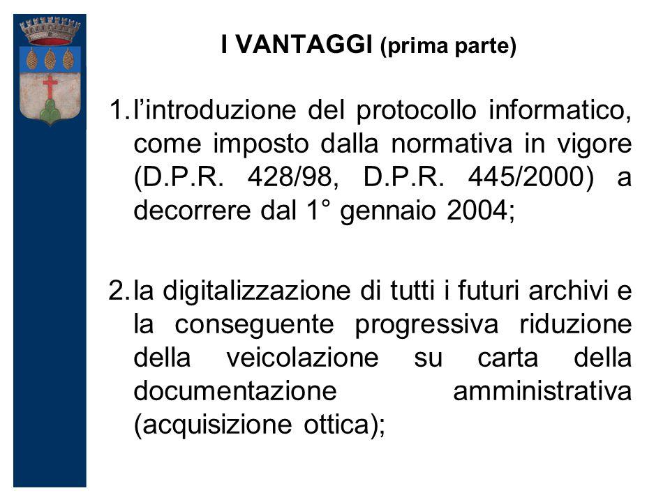 I VANTAGGI (prima parte) 1.l'introduzione del protocollo informatico, come imposto dalla normativa in vigore (D.P.R.
