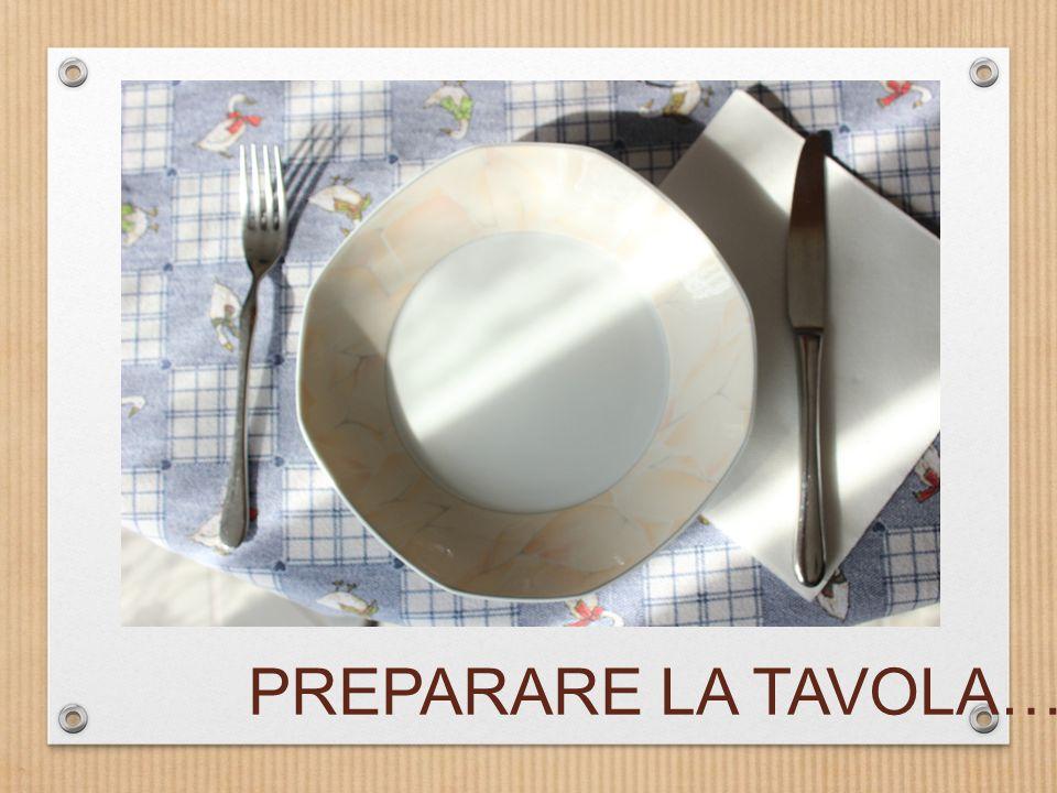 PREPARARE LA TAVOLA…