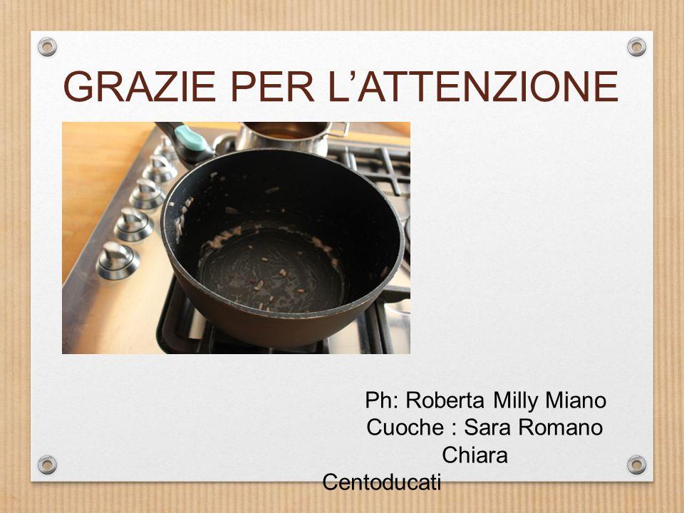 Ph: Roberta Milly Miano Cuoche : Sara Romano Chiara Centoducati GRAZIE PER L'ATTENZIONE