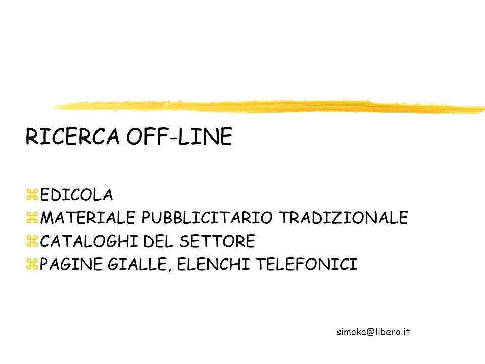 RICERCA OFF-LINE zEDICOLA zMATERIALE PUBBLICITARIO TRADIZIONALE zCATALOGHI DEL SETTORE zPAGINE GIALLE, ELENCHI TELEFONICI simoka@libero.it