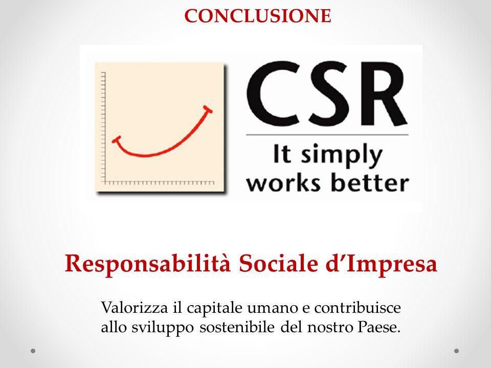 Responsabilità Sociale d'Impresa Valorizza il capitale umano e contribuisce allo sviluppo sostenibile del nostro Paese.