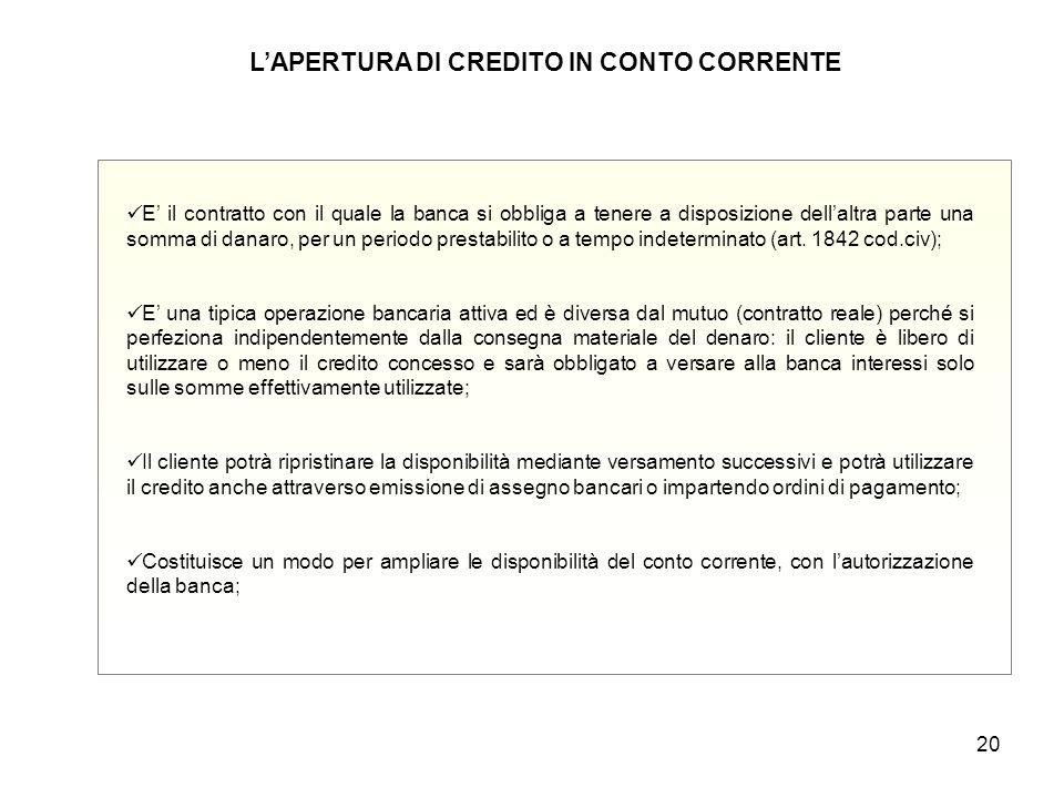 20 L'APERTURA DI CREDITO IN CONTO CORRENTE E' il contratto con il quale la banca si obbliga a tenere a disposizione dell'altra parte una somma di dana