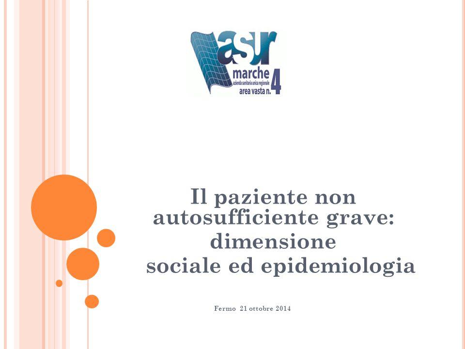 Il paziente non autosufficiente grave: dimensione sociale ed epidemiologia Fermo 21 ottobre 2014