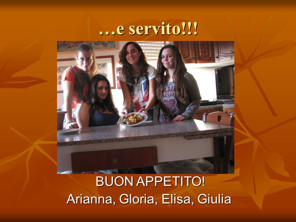 …e servito!!! BUON APPETITO! BUON APPETITO! Arianna, Gloria, Elisa, Giulia