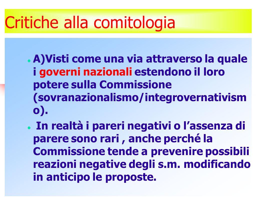 Critiche alla comitologia A)Visti come una via attraverso la quale i governi nazionali estendono il loro potere sulla Commissione (sovranazionalismo/integrovernativism o).