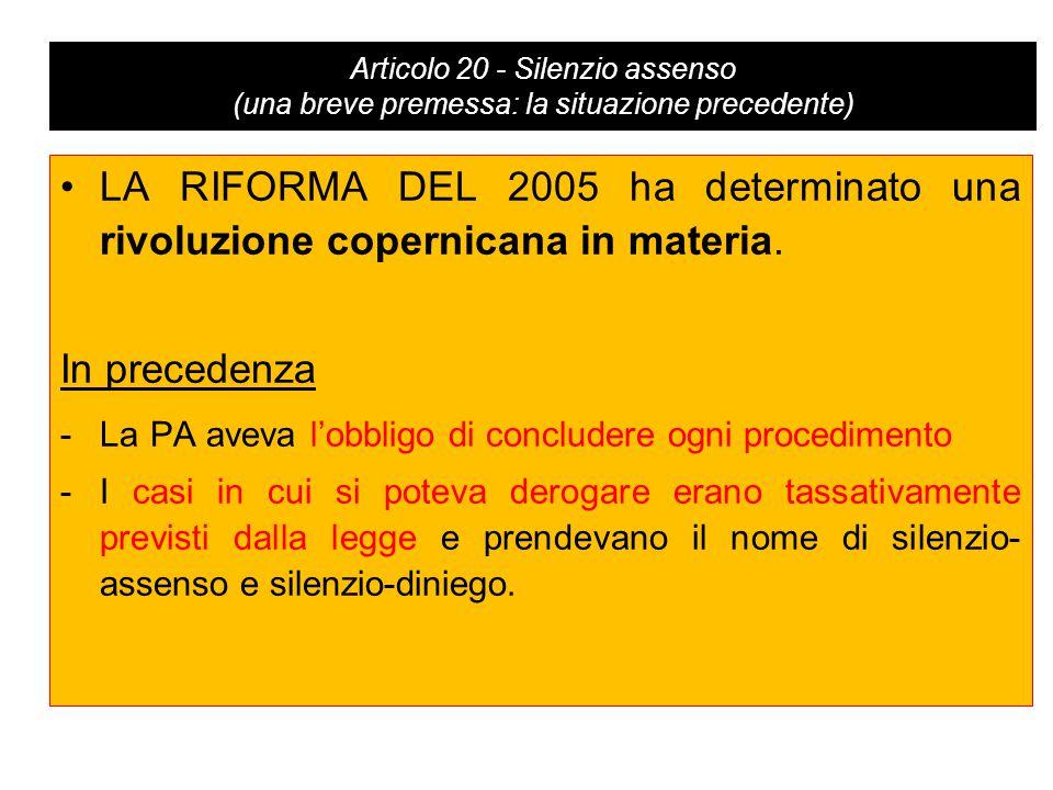 Articolo 20 - Silenzio assenso (una breve premessa: la situazione precedente) LA RIFORMA DEL 2005 ha determinato una rivoluzione copernicana in materia.