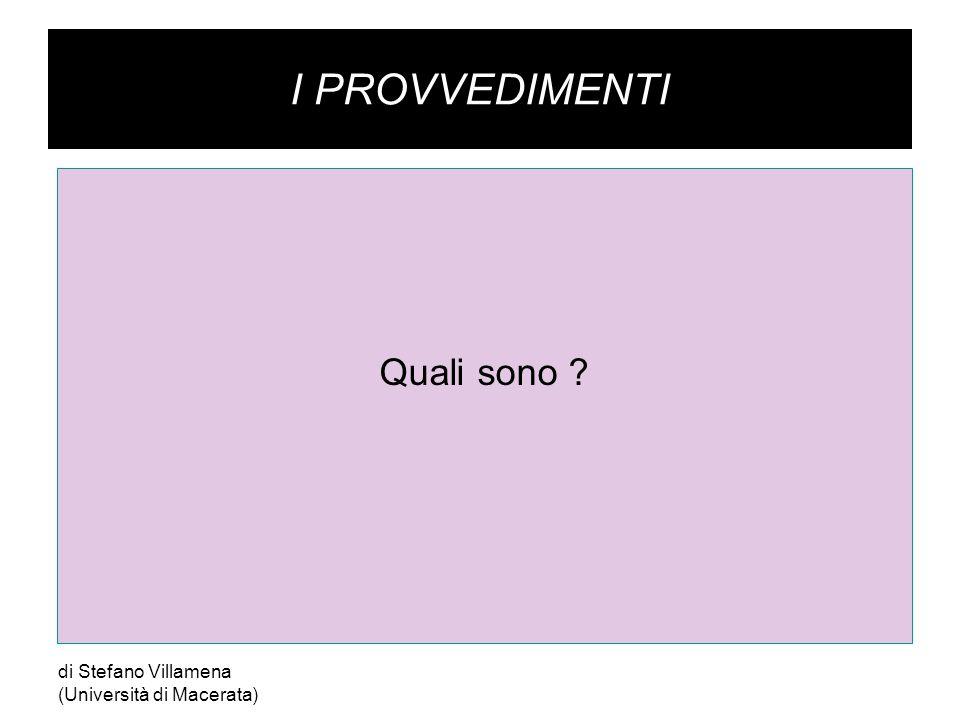 I PROVVEDIMENTI Quali sono ? di Stefano Villamena (Università di Macerata)