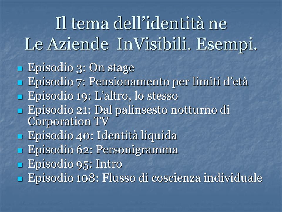 Il tema dell'identità ne Le Aziende InVisibili. Esempi. Episodio 3: On stage Episodio 3: On stage Episodio 7: Pensionamento per limiti d'età Episodio