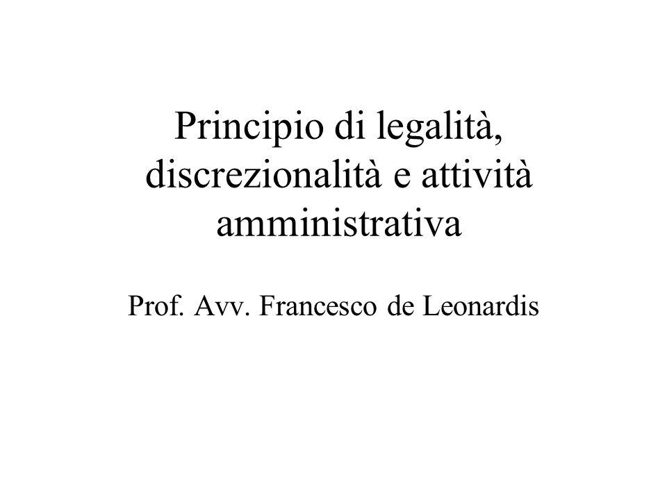 Principio di legalità, discrezionalità e attività amministrativa Prof. Avv. Francesco de Leonardis