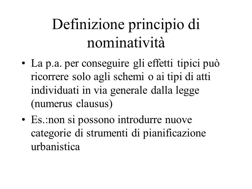 Definizione principio di nominatività La p.a. per conseguire gli effetti tipici può ricorrere solo agli schemi o ai tipi di atti individuati in via ge