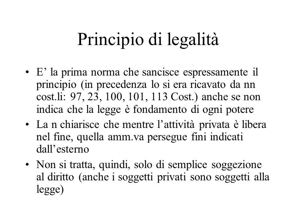Principio di legalità E' la prima norma che sancisce espressamente il principio (in precedenza lo si era ricavato da nn cost.li: 97, 23, 100, 101, 113