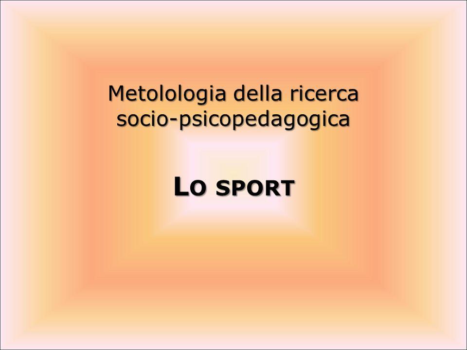 Metolologia della ricerca socio-psicopedagogica L O SPORT