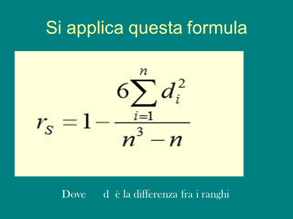 Si applica questa formula Dove d è la differenza fra i ranghi