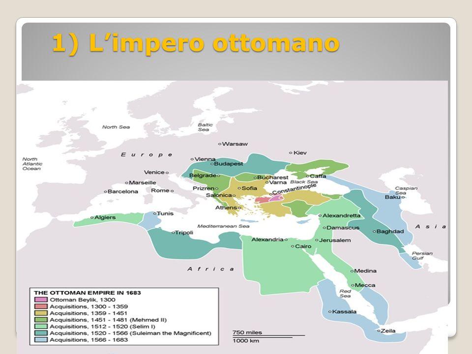 1) L'impero ottomano 1) L'impero ottomano
