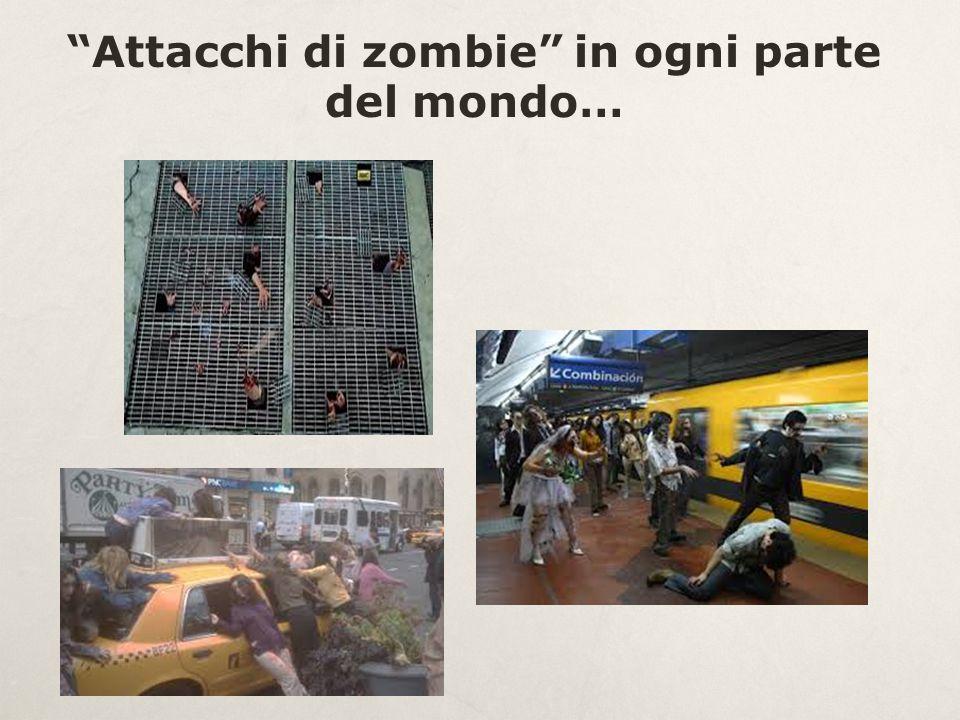 Attacchi di zombie in ogni parte del mondo…