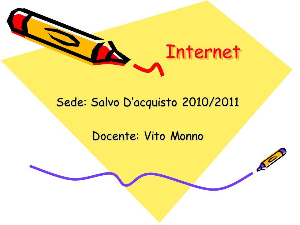 InternetInternet Sede: Salvo D'acquisto 2010/2011 Docente: Vito Monno