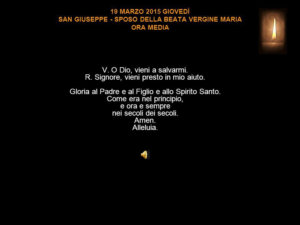 19 MARZO 2015 GIOVEDÌ SAN GIUSEPPE - SPOSO DELLA BEATA VERGINE MARIA ORA MEDIA V.