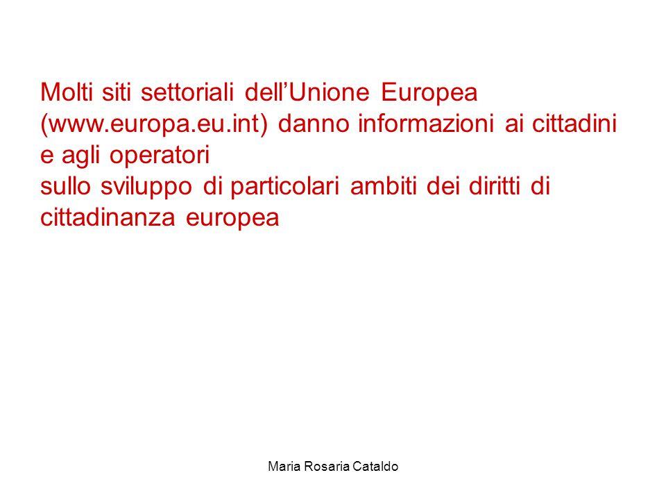Maria Rosaria Cataldo Molti siti settoriali dell'Unione Europea (www.europa.eu.int) danno informazioni ai cittadini e agli operatori sullo sviluppo di particolari ambiti dei diritti di cittadinanza europea