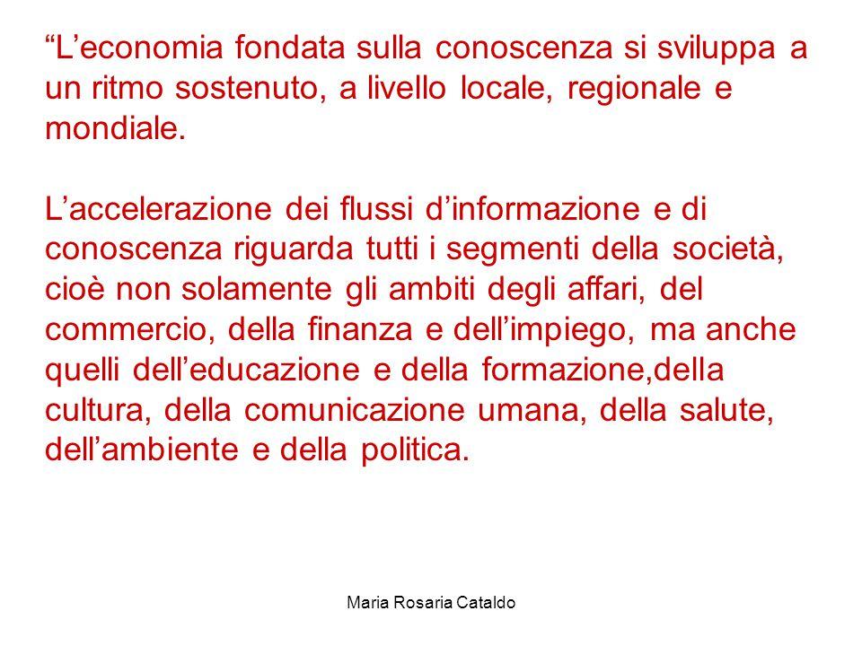 Maria Rosaria Cataldo L'economia fondata sulla conoscenza si sviluppa a un ritmo sostenuto, a livello locale, regionale e mondiale.