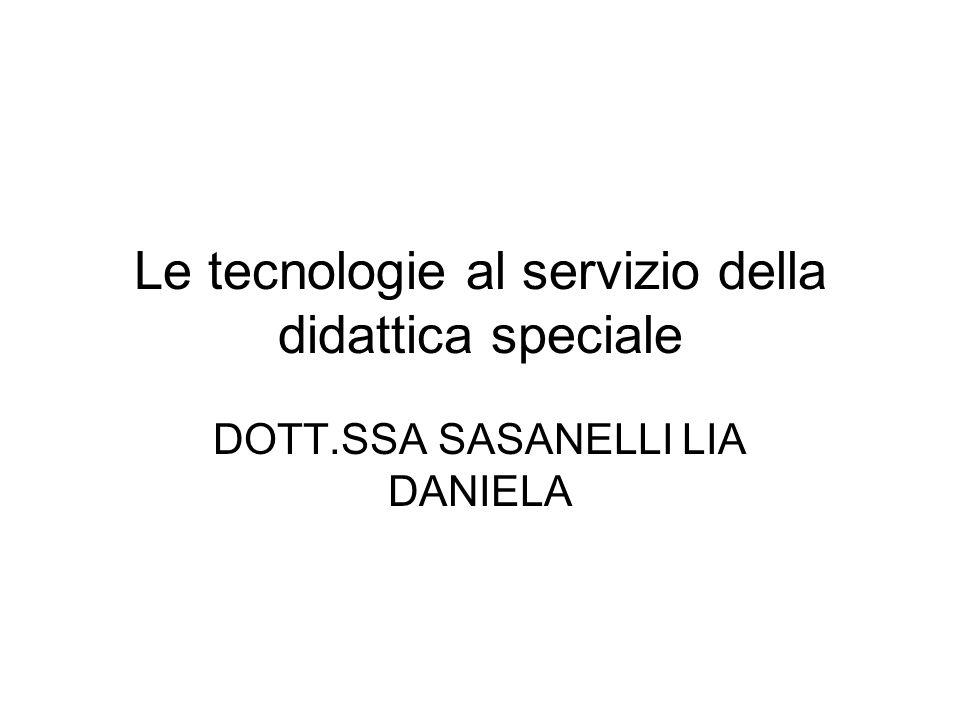 Le tecnologie al servizio della didattica speciale DOTT.SSA SASANELLI LIA DANIELA