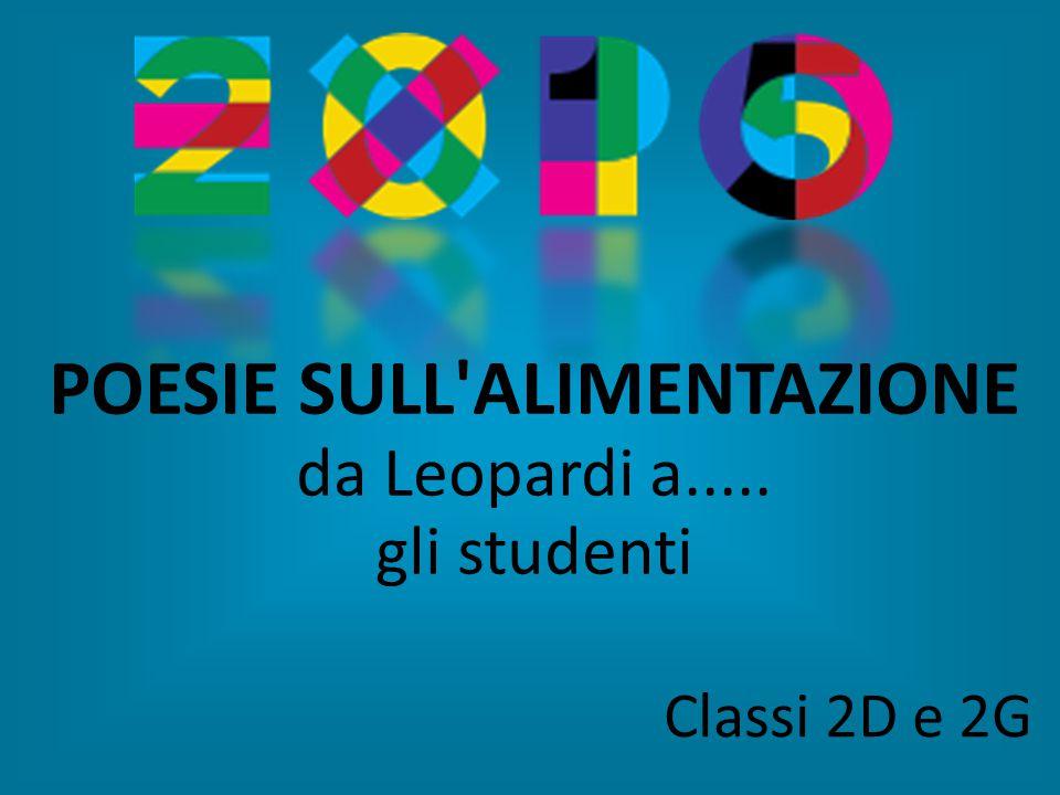 POESIE SULL ALIMENTAZIONE da Leopardi a..... gli studenti Classi 2D e 2G
