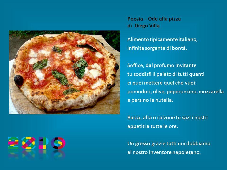 Poesia – Ode alla pizza di Diego Villa Alimento tipicamente italiano, infinita sorgente di bontà.