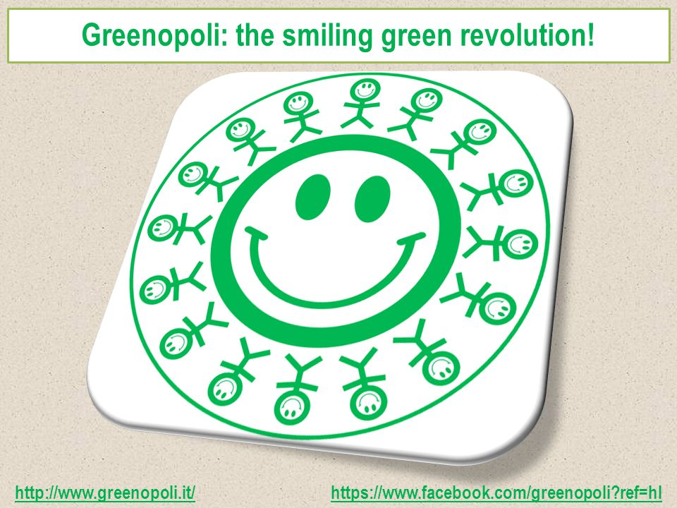 Greenopoli: the smiling green revolution.