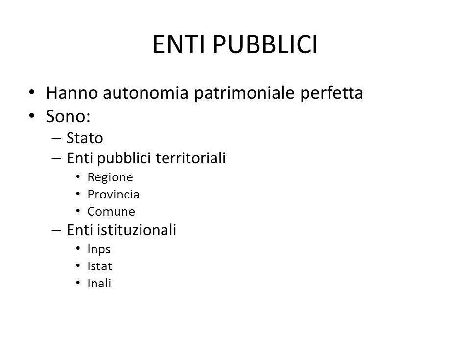 ENTI PUBBLICI Hanno autonomia patrimoniale perfetta Sono: – Stato – Enti pubblici territoriali Regione Provincia Comune – Enti istituzionali Inps Ista