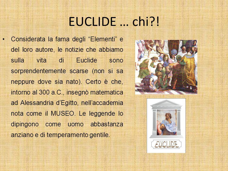 """EUCLIDE … chi?! Considerata la fama degli """"Elementi"""" e del loro autore, le notizie che abbiamo sulla vita di Euclide sono sorprendentemente scarse (no"""