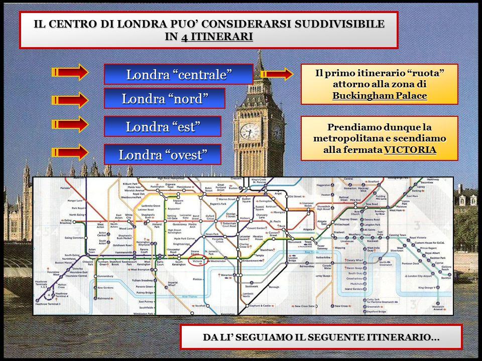 """IL CENTRO DI LONDRA PUO' CONSIDERARSI SUDDIVISIBILE IN 4 ITINERARI Londra """"centrale"""" Londra """"nord"""" Londra """"est"""" Londra """"ovest"""" Il primo itinerario """"ru"""