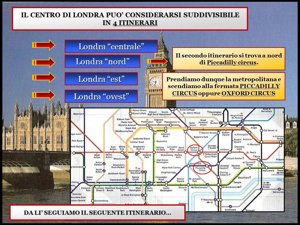 """IL CENTRO DI LONDRA PUO' CONSIDERARSI SUDDIVISIBILE IN 4 ITINERARI Londra """"centrale"""" Londra """"nord"""" Londra """"est"""" Londra """"ovest"""" Il secondo itinerario s"""