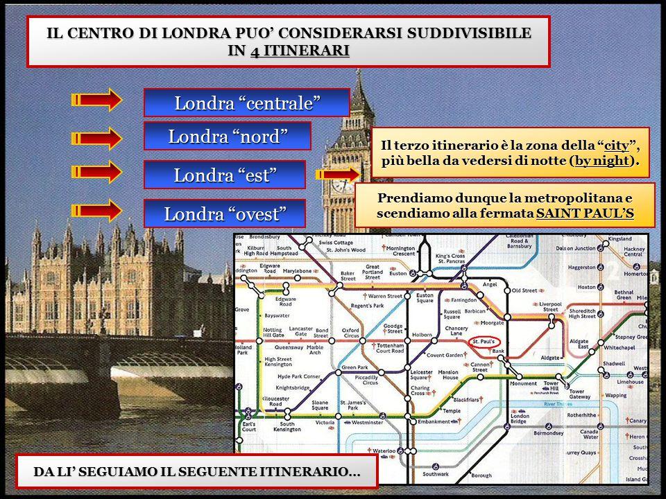 """IL CENTRO DI LONDRA PUO' CONSIDERARSI SUDDIVISIBILE IN 4 ITINERARI Londra """"centrale"""" Londra """"nord"""" Londra """"est"""" Londra """"ovest"""" Il terzo itinerario è l"""