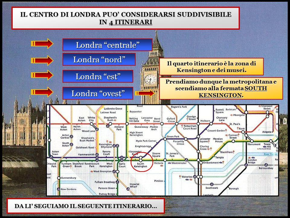"""IL CENTRO DI LONDRA PUO' CONSIDERARSI SUDDIVISIBILE IN 4 ITINERARI Londra """"centrale"""" Londra """"nord"""" Londra """"est"""" Londra """"ovest"""" Il quarto itinerario è"""