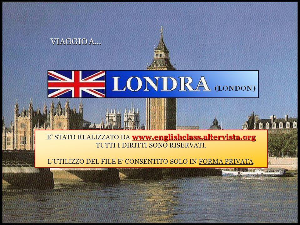 VIAGGIO A… E' STATO REALIZZATO DA www.englishclass.altervista.org TUTTI I DIRITTI SONO RISERVATI. L'UTILIZZO DEL FILE E' CONSENTITO SOLO IN FORMA PRIV